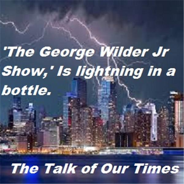 The George Wilder Jr Show