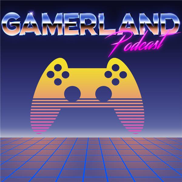 The Gamerland Podcast