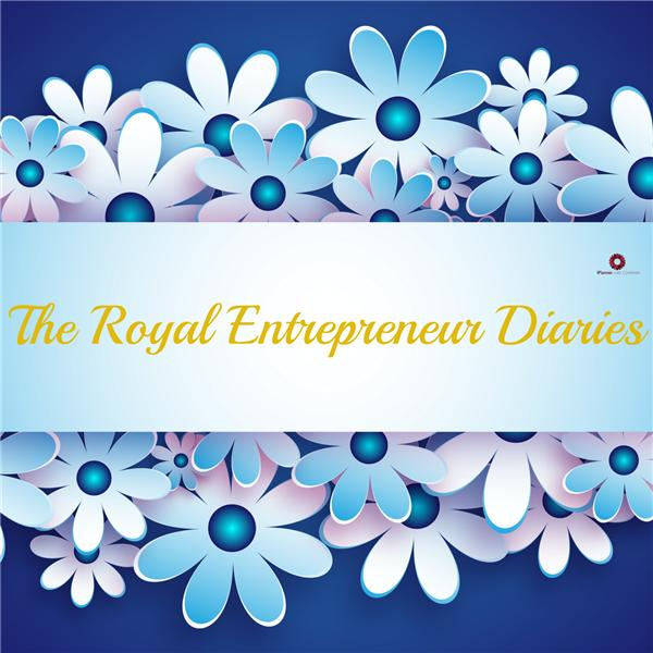 The Royal Entrepreneur Diaries