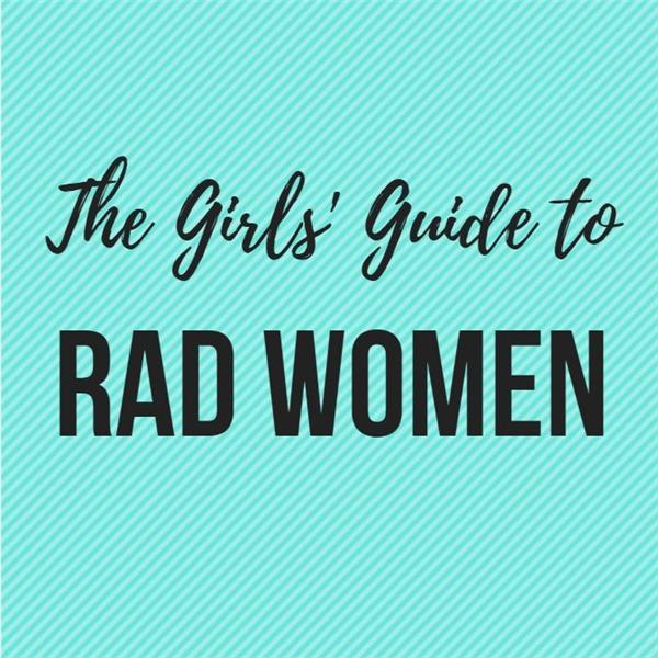 The Girls Guide to Rad Women