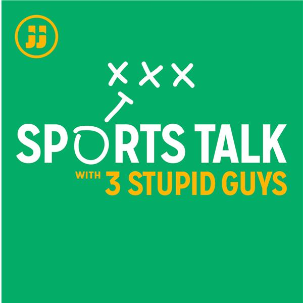 Sports Talk with 3 Stupid Guys