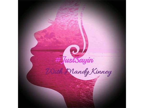 #JustSayin' with Mandy Kinney Episode 14