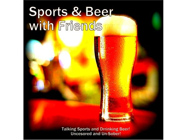 Sports & Beer with Friends: Season 1, Episode18