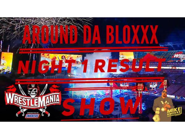 Wrestlemania XXXVII Around Da Bloxxx W/Mike Knoxxx Night 1 & 2 Wrestling Show