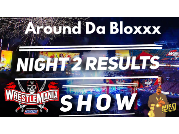 WrestleMania Review show! Around Da Bloxxx W/Mike Knoxxx & The Z is Silent
