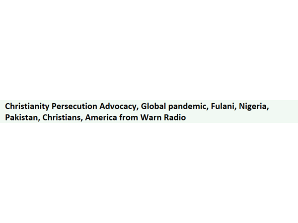 Christianity Persecution Advocacy, Global pandemic, Fulani, Nigeria, Pakistan