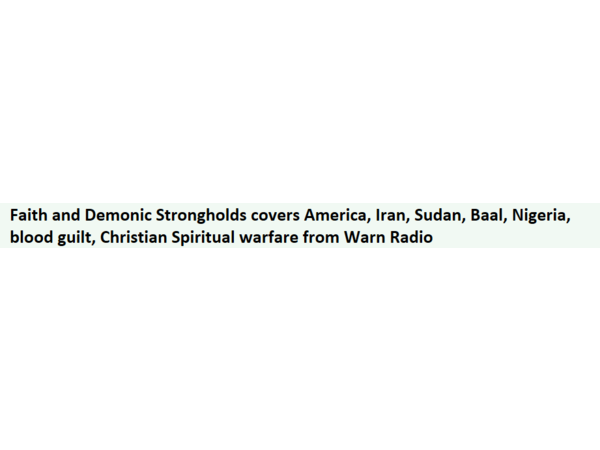 Faith and Demonic Strongholds covers America, Iran, Sudan, Baal, Nigeria, More