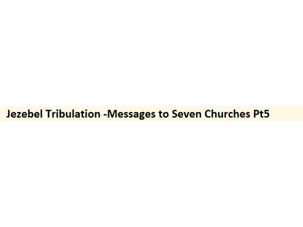 Jezebel Tribulation -Messages to Seven Churches Pt5