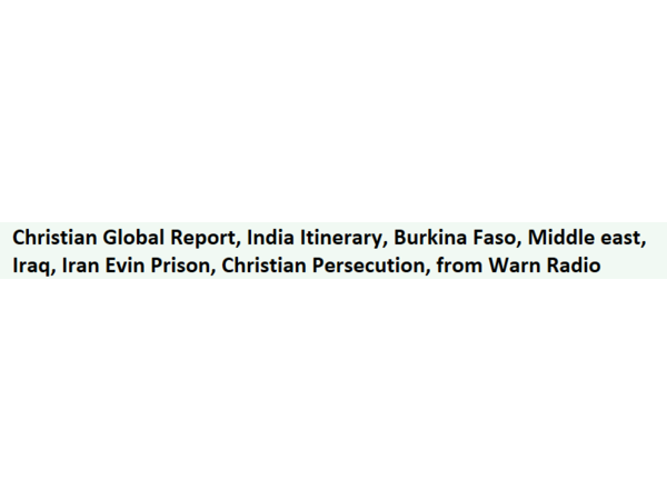 Christian Global Report, India Itinerary, Burkina Faso, Middle east, Iraq, Iran