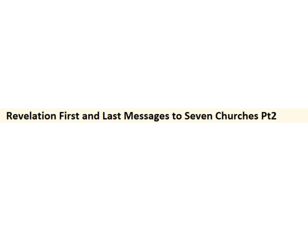 Revelation First and Last Messages to Seven Churches Pt2