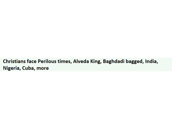 Christians face Perilous times, Alveda King, Baghdadi bagged, India, Nigeria