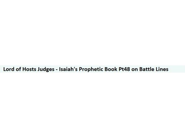 Lord of Hosts Judges - Isaiah's Prophetic Book Pt48 on Battle Lines