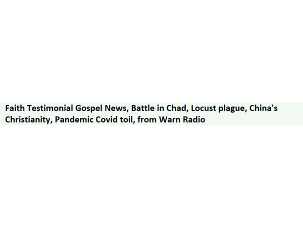 Faith Testimonial Gospel News, Battle in Chad, Locust plague, China's Christiani