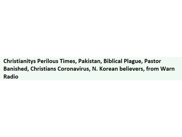 Christianitys Perilous Times, Pakistan, Biblical Plague, Pastor Banished, More