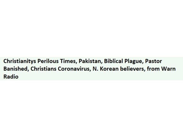 Christianitys Perilous Times, Pakistan, Biblical Plague, Pastor Banished, More