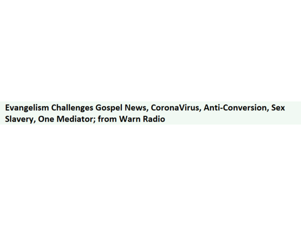 Evangelism Challenges Gospel News, CoronaVirus, Anti-Conversion, Sex Slavery