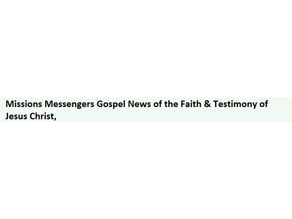 Missions Messengers Gospel News of the Faith & Testimony of Jesus Christ, more