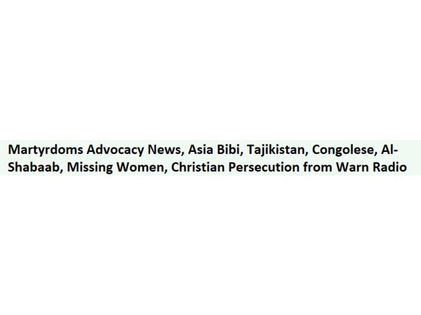 Martyrdoms Advocacy News, Asia Bibi, Tajikistan, Congolese, Al-Shabaab, More