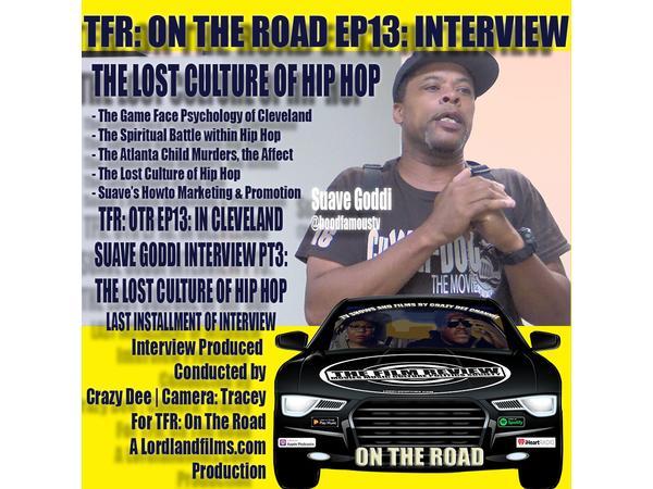 TFR: OTR EP13 PT3 - SUAVE GODDI INTERVIEW: THE LOST CULTURE OF HIP HOP| LORDLAND