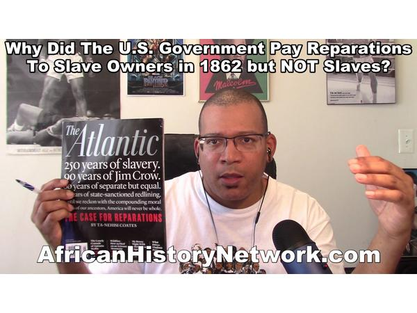 Why did the US Government pay Reparations to Slave Owners in 1862 but NOT Slaves