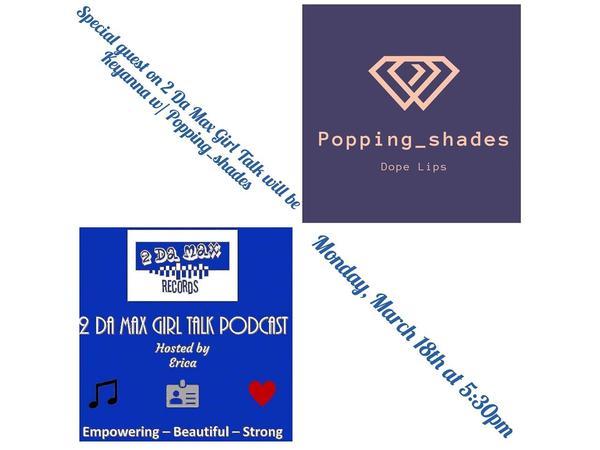 2 Da Max Girl Talk with Keyanna  of Popping_Shades  @2damaxrecords