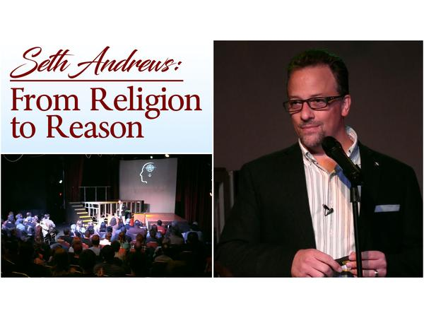 Seth Andrews: From Religion to Reason