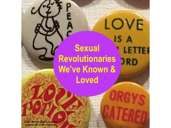 Love's Outer Limits - Sexual Revolutionaries We've Known and Loved