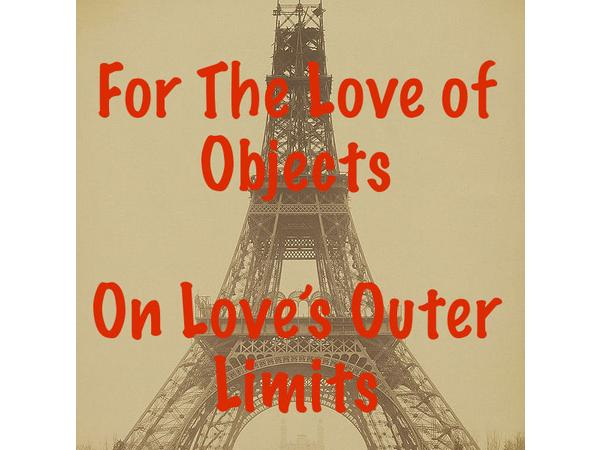 Love's Outer Limits - For the Love of Objects - New Science & Objectum Sexuality