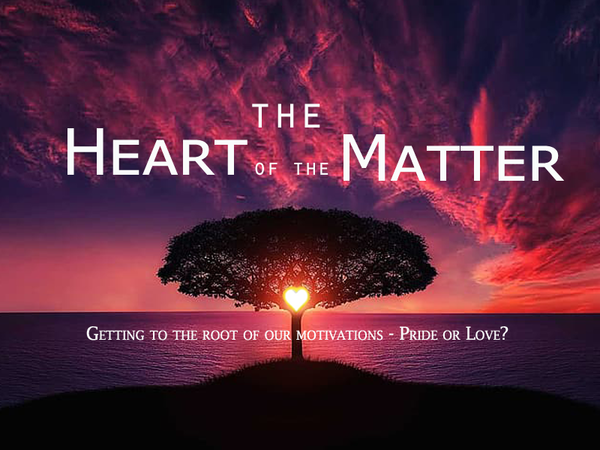 The Heart of the Matter – Getting to the Root of our Motivations