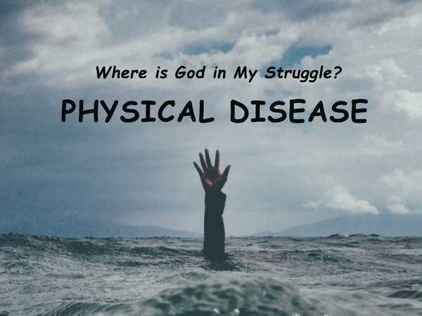 LHGH – Where is God in My Struggle? Physical Disease