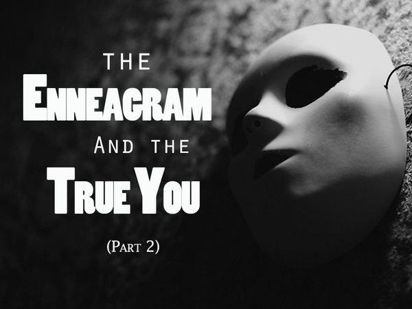The Enneagram and the True YOU (part 2)