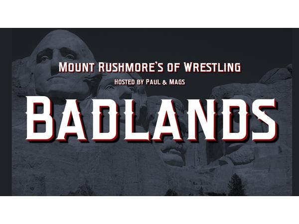 Badlands: Wrestling's Mount Rushmores #6: We're on the road again!