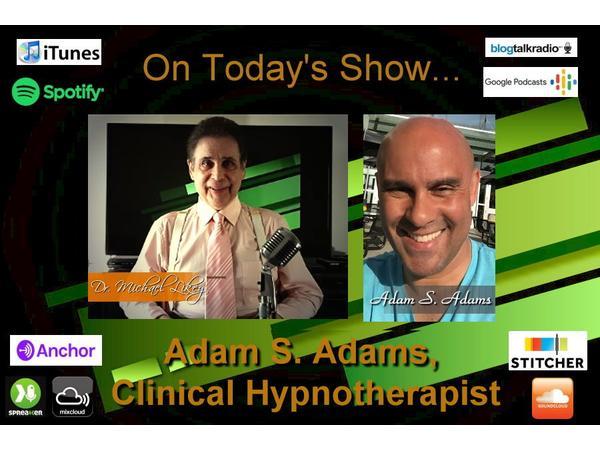 Adam S. Adams, Clinical Hypnotherapist on Dr. Michael's Show-11-16-2018