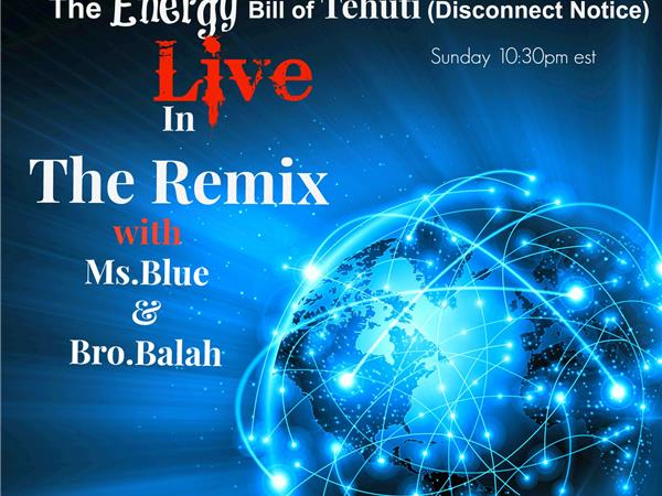 The Energy Bill of Tehuti (Disconnected) LIVE in the Remix w/ MsBlue