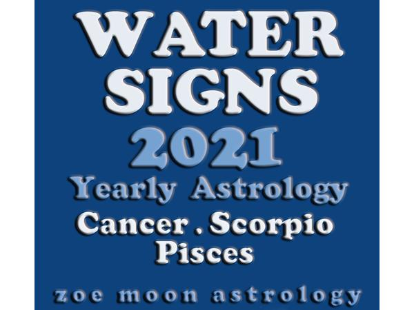 Zoe Moon's WATER SIGNS YEARLY for 2021 - Cancer, Scorpio and Pisces