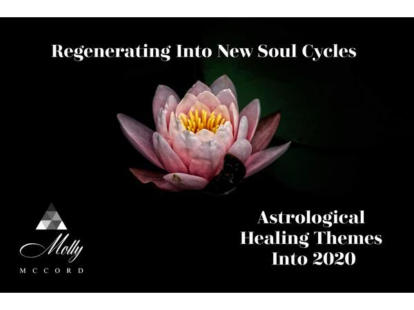 Regenerating Into New Soul Cycles - Astrology Healing Themes Into