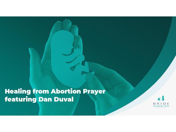 Healing from Abortion Prayer featuring Dan Duval