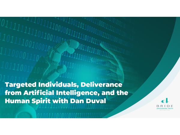 Targeted Individuals, Deliverance from AI, and the Human Spirit with Dan Duval