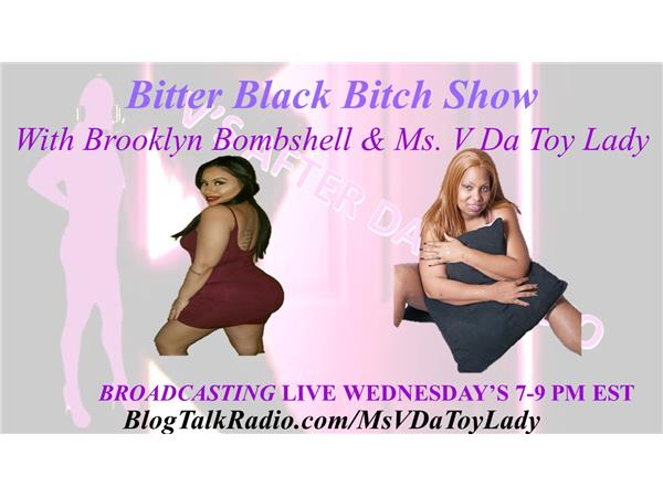 V'S AFTER DARK RADIO - Da Bitter Black Bitch Show with Ms. V Da Toy Lady