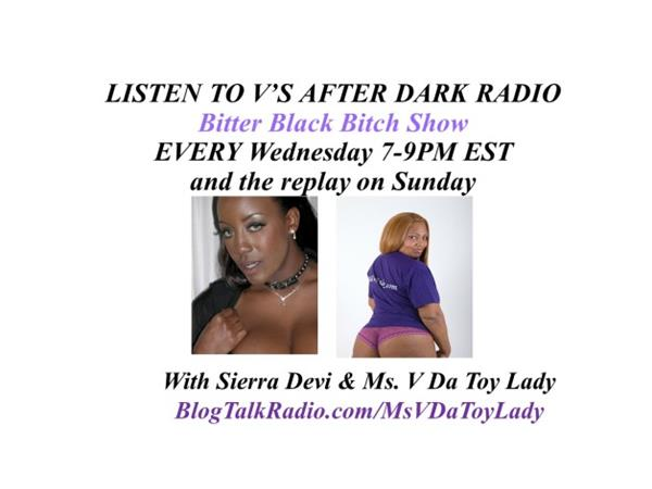V'S AFTER DARK RADIO - The Bitter Black Bitch Show with Sierra Devi and Ms. V Da Toy Lady