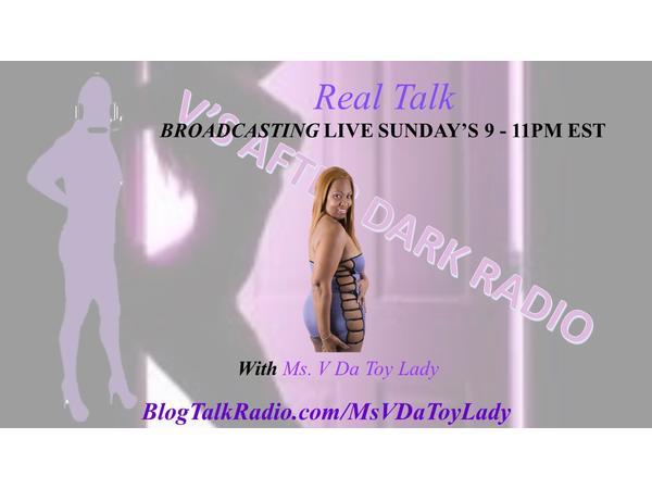 V'S AFTER DARK RADIO - REAL TALK  WITH MS. V DA TOY LADY