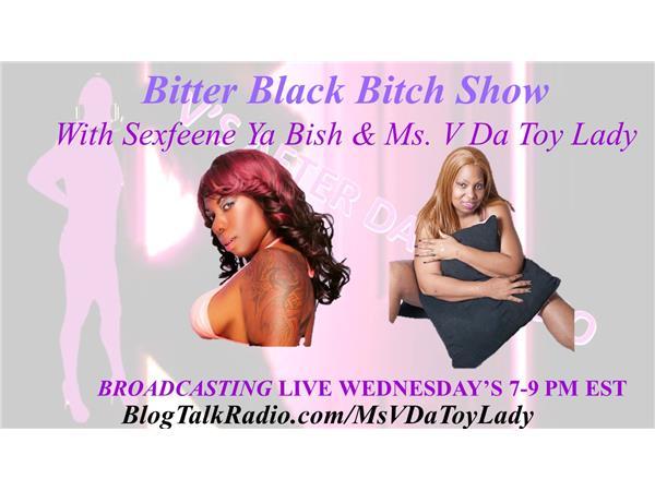 V'S AFTER DARK RADIO - The Bitter Black Bitch Show with Sexfeene Ya Bish and Ms. V Da Toy Lady