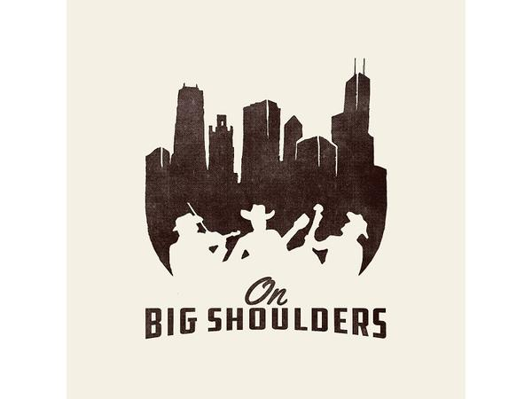Big Blend Radio: On Big Shoulders - A Tribute to Chicago's Musical History