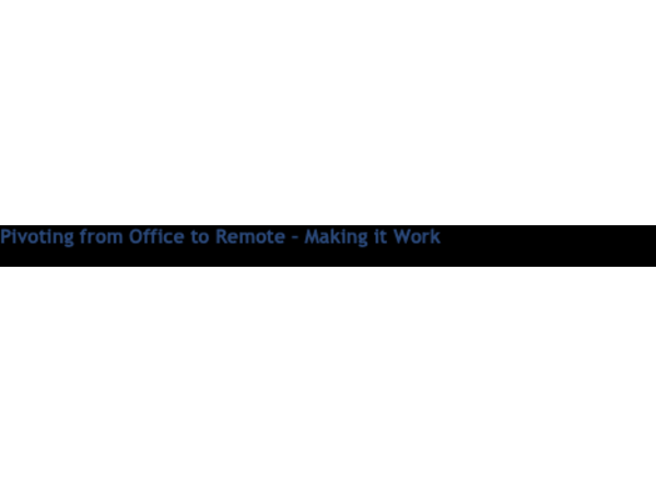 Pivoting from Office to Remote – Making it Work