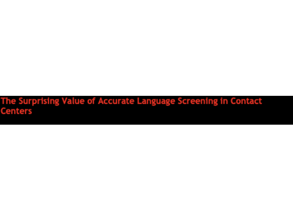 The Surprising Value of Accurate Language Screening in Contact Centers