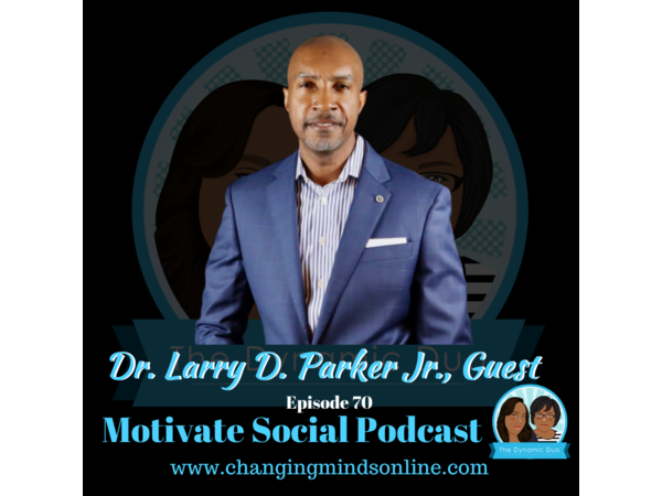 Motivate Social Podcast - Episode 70: Dr. Larry D. Parker Jr.