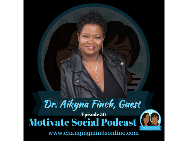 Motivate Social Podcast - Episode 56: Dr. Aikyna Finch