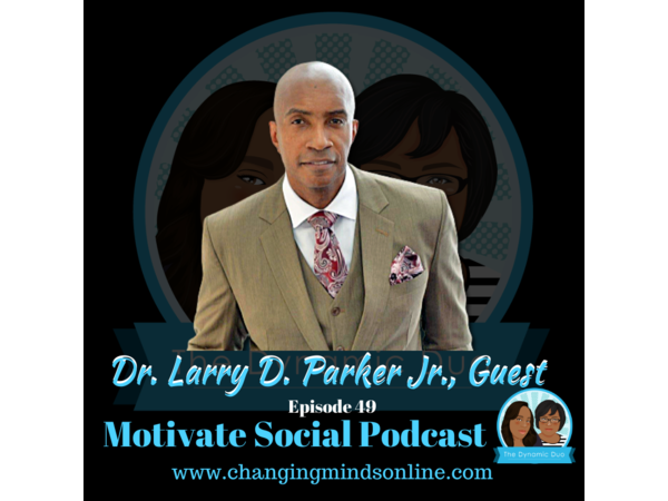Motivate Social Podcast - Episode 49: Dr. Larry D. Parker Jr.