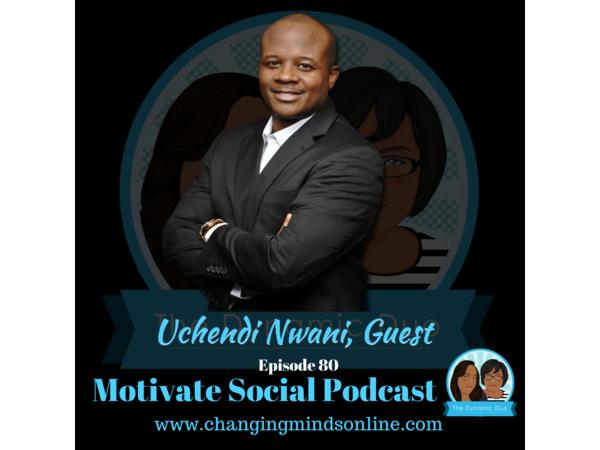 Motivate Social Podcast - Episode 80: Uchendi Nwani