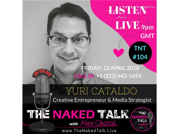The Naked Truth about Creative Entrepreneurship w/ Guest - Yuri Cataldo